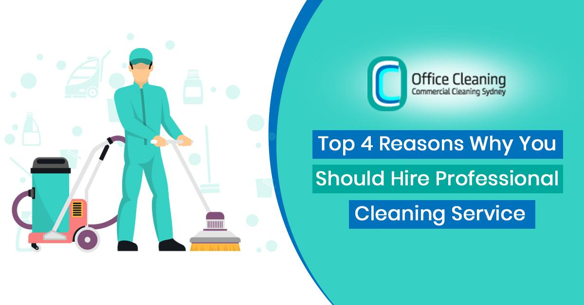 Top 4 Reasons Why You Should Hire Professional Cleaning Service